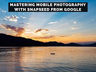Mastering Mobile Photography With Snapseed From Google