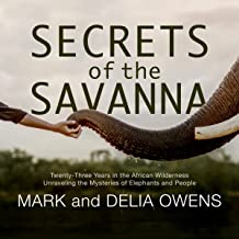 Secrets of the Savanna: Twenty-Three Years in the African Wilderness Unraveling the Mysteries of Elephants and People