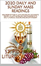 2020 DAILY AND SUNDAY MASS READINGS: NEW ORDER OF MASS IN LATIN AND ENGLISH; EUCHARISTIC PRAYER II IN LATIN & ENGLISH; 2020 CALENDAR WITH DAILY LITURGICAL COLOURS; ENGLISH/LATIN ROSARY