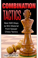Combination Tactics: Best 500 Ways to Win Material from Sawyer Chess Tactics Kindle Edition