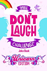 The Don't Laugh Challenge - Unicorn Edition: A Whimsical, Hilarious and Interactive Joke Book for Girls and Boys Ages 6, 7, 8, 9, 10, and 11 Years Old - A Unicorn Goodie for Kids Kindle Edition