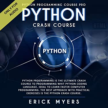 Python Crash Course: Python Programming Is the Ultimate Crash Course to Programming with Python Coding Language Ideal to Learn Faster Computer Programming: The Best Approach with Practical Exercises