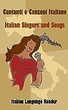 Cantanti e Canzoni Italiane - Italian Singers and Songs: Italian language reader on ten of the most popular contemporary Italian singers, intermediate/advanced ... language readers Vol. 1) (Italian Edition)
