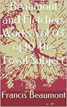 Beaumont and Fletchers Works Vol 03 of 10 The Loyal Subject (English Edition)