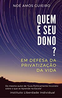 Quem é seu dono?: Em defesa da privatização da vida (Portuguese Edition)