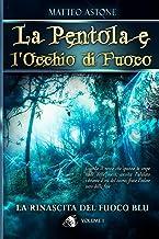 La rinascita del fuoco blu: Un sorprendente fantasy per ragazzi (La Pentola e l'Occhio di Fuoco Vol. 1) (Italian Edition)