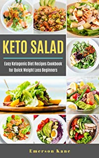 Keto Salad: Easy Ketogenic Diet Recipes Cookbook for Quick Weight Loss Beginners