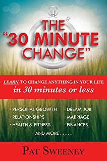 """The """"30 Minute Change"""": Learn To Change Anything In Your Life In 30 Minutes Or Less (Reprogramming the Subconscious Mind)"""