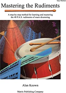 Mastering the Rudiments: A Step-by-Step Method for Learning and Mastering the 40 P.A.S. Rudiments