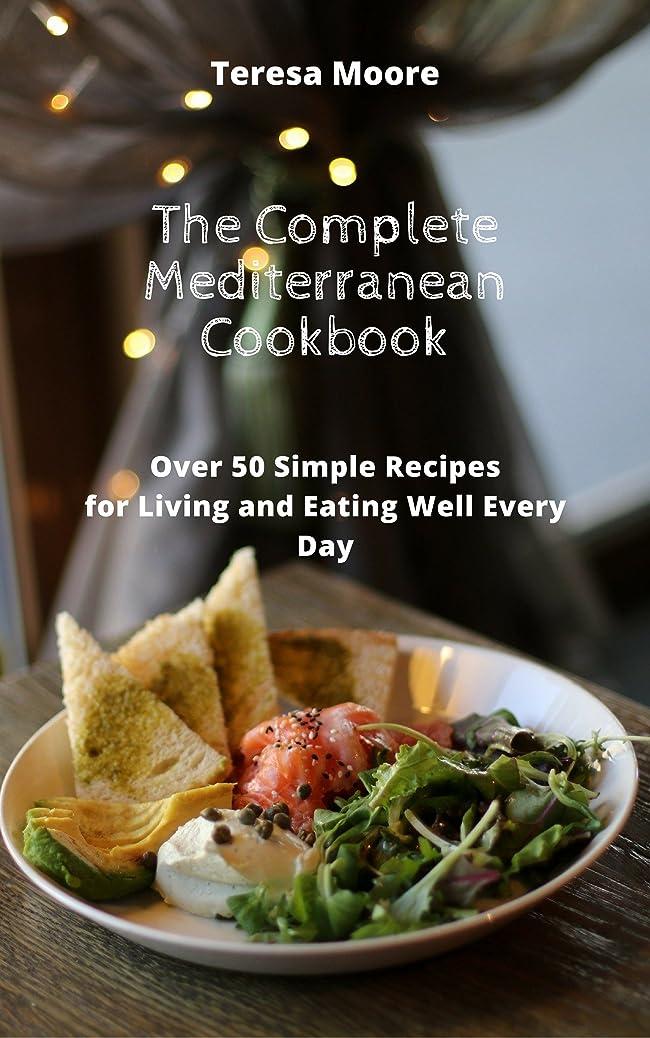 ボア倍増不健康The Complete Mediterranean Cookbook:   Over 50 Simple Recipes for Living and Eating Well Every Day (Healthy Food Book 52) (English Edition)