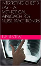 INTERPRETING CHEST X RAY - A METHODICAL APPROACH FOR NURSE PRACTITIONERS