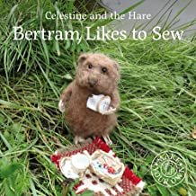 Bertram Likes to Sew (Celestine and the Hare)