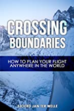 Crossing Boundaries: How to plan your flight anywhere in the world (The Global Pilot Series Book 1) (English Edition)