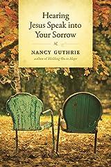 Hearing Jesus Speak into Your Sorrow Kindle Edition