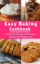 Easy Baking Cookbook: Delicious Baking And Dessert Recipes For Beginners! (Baking Recipes Book 1)