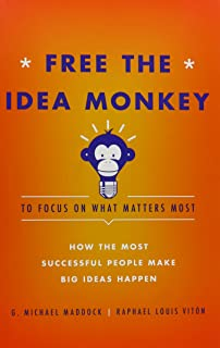 Free the Idea Monkey to Focus on What Matters Most: How the Most Successful People Make Big Ideas Happen