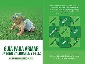 Consejos Pediátricos para tener un niño saludable y feliz: Un recorrido por todas las etapas de tu bebe (Spanish Edition)