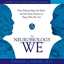 The Neurobiology of 'We': How Relationships, the Mind, and the Brain Interact to Shape Who We Are