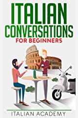 Italian Conversations for Beginners: 150 Italian Dialogues with Translation and Reading Comprehension Exercises (Learning Italian Vol. 2) (Italian Edition) Kindle Edition