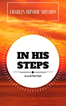 In His Steps: By Charles Monroe Sheldon : Illustrated