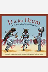 D Is for Drum: A Native American Alphabet (Alphabet Books) Kindle Edition