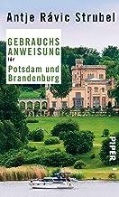 Gebrauchsanweisung für Potsdam und Brandenburg: 5. aktualisierte Auflage 2018 (German Edition)