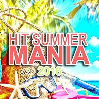 Hit Summer Mania 2016 [Explicit]
