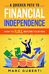 A Quicker Path To Financial Independence: How To F.I.R.E. Before Your 40s Kindle Edition