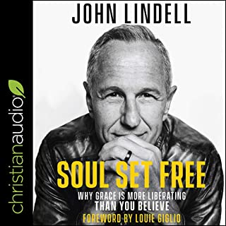 Soul Set Free: Why Grace Is More Liberating Than You Believe