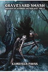 Graveyard Smash: Women of Horror Anthology Volume 2 (Kandisha Press Women Of Horror Anthology Series) Kindle Edition