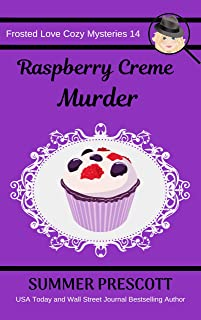 Raspberry Creme Murder (Frosted Love Cozy Mysteries` Book 14)