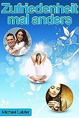 Zufriedenheit mal anders: Warum Sie Ihr Leben nicht auf den Kopf stellen müssen, um glücklich zu sein! Kindle Ausgabe