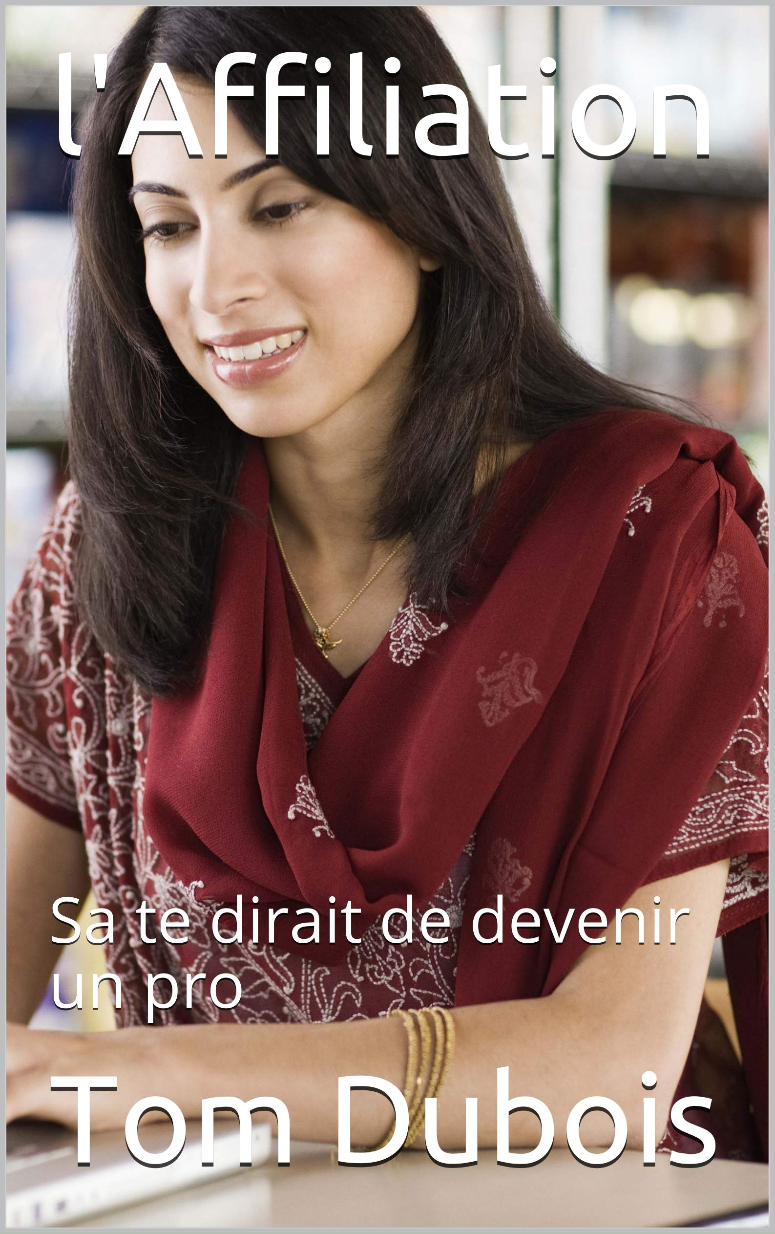 l'Affiliation: Sa te dirait de devenir un pro (French Edition)