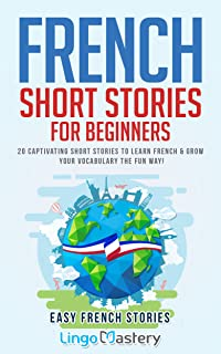 French Short Stories for Beginners: 20 Captivating Short Stories to Learn French & Grow Your Vocabulary the Fun Way! (Easy...