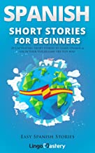 Spanish Short Stories for Beginners: 20 Captivating Short Stories to Learn Spanish & Grow Your Vocabulary the Fun Way! (Ea...
