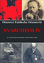 Discover Entdecke Decouvrir Anarchism IV: Modern civilisation faces three potentially catastrophic crises: (English Edition)