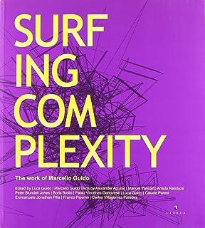 Surfing complexity. The work of Marcello Guido. Ediz. italiana e inglese
