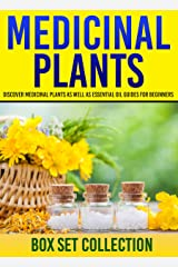 Medicinal Plants: Box Set Collection: Discover Medicinal Plants As Well As Essential Oil Guides For Beginners Kindle Edition