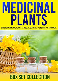 Medicinal Plants: Box Set Collection: Discover Medicinal Plants As Well As Essential Oil Guides For Beginners