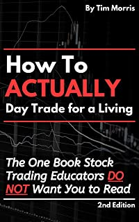 How to Actually Day Trade for a Living: The One Book Stock Trading Educators Do Not Want You to Read (2nd Edition)