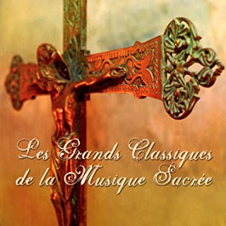 Les chœurs sacrés d'Ile de France: Les grands classiques De La musique sacrée
