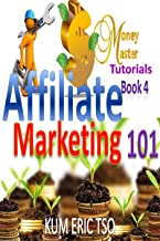 Affiliate Marketing 101 (Money Master Tutorials Book 4)