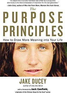 The Purpose Principles: How to Draw More Meaning Into Your Life