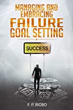 Managing and Embracing Failure, Self-Motivation, Goal Setting: Self help for everyone, the handbook to improve our life.