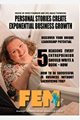 Personal Stories Create Exponential Business Growth: Feminist Entrepreneurs Magazine 1-2021 Kindle Edition