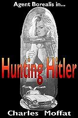 Hunting Hitler (Alt-Earth Book 1) Kindle Edition