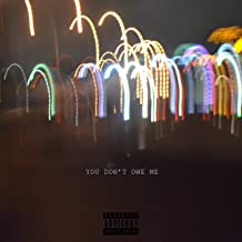 You Don't Owe Me [Explicit]