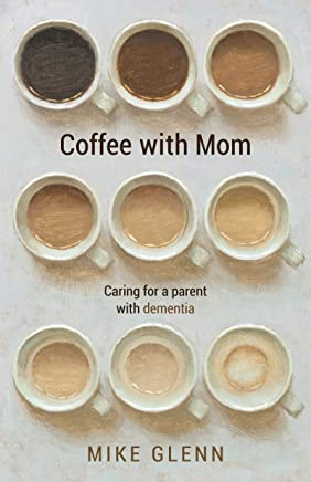Coffee with Mom: Caring for a Parent with Dementia