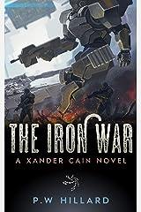 The Iron War: A Xander Cain Novel Kindle Edition