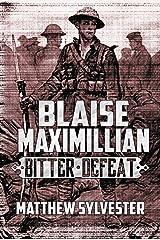 Blaise Maximillian: Bitter Defeat: A Dieselpunk World War 1 as it never happened! Kindle Edition